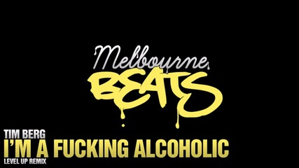 Tim Berg - I'm a Fucking Alcoholic (level Up Remix) 2014