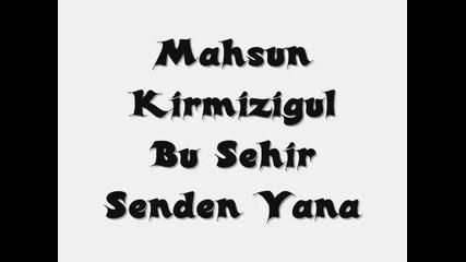 Bg sub Mahsun Kirmizigul- Bu Sehir Senden Yana (този Град е на твоя страна)