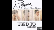 *2017* Rihanna ft. Chris Brown - Used To ( Nobody )