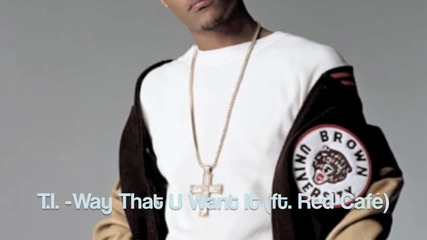 T I - Way That U Want It (remix ft Red Cafe) 2010 Download Link Hd
