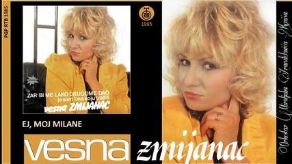 Vesna Zmijanac - Ej, moj Milane - (Audio 1985)
