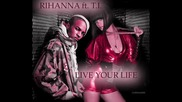 ft. Rihanna. - Live Your Life