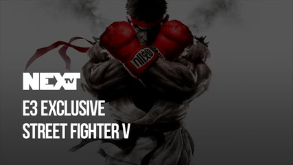 NEXTTV 041: E3 Еxclusive: Street Fighter V
