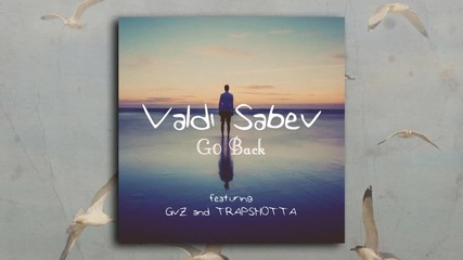 Valdi Sabev - Go Back ( featuring Gvz and TRAPSHOTTA )
