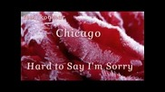 Chicago - Hard to Say I'm Sorry / превод /