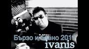 Иванис- Бързо и Бавно-2011