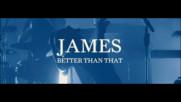 James - Better Than That (Оfficial video)