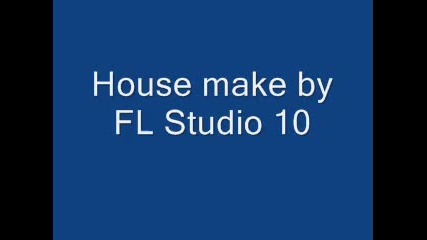 House by Fl Studio 10