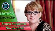 Semsa Suljakovic - Sto me pitas