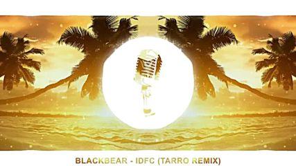 Страхотна! Blackbear - Idfc (tarro Remix)