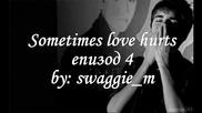 Sometimes love hurts - епизод 4