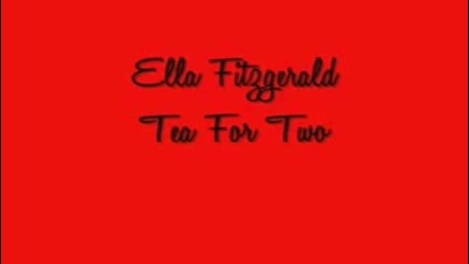 Ella Fitzgerald - Tea For Two