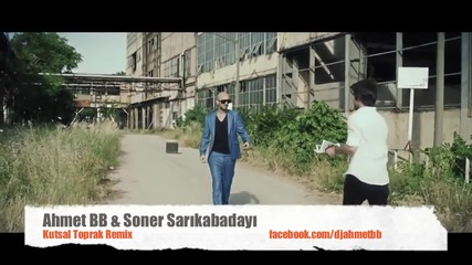 Превод Soner Sarikabadayi & Ahmet Bb-kutsal Toprak (свещена земя)remix