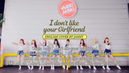 Weki Meki - I dont like your Girlfriend English Cover by Janny