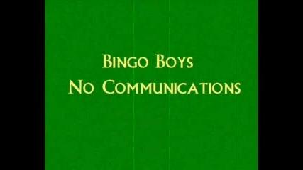 Bingo Boys - No Communications Vbox7