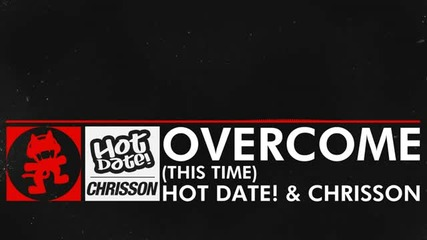 Hot Date! Chrisson - Overcome (this Time) [monstercat Release]