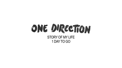 1 ден до О Ф И Ц И А Л Н О Т О излизане на One Direction - Story of My Life