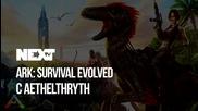 NEXTTV 052: Ark: Survival Evolved w/ Aethelthryth