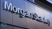 Morgan Stanley's Second-quarter Profits Fall Despite Profits at Core Businesses