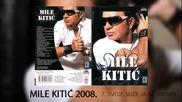 Mile Kitic - Svoje suze ja ne brojim - (Audio 2008)
