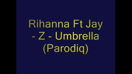 Rihanna Ft Jay - Z - Umbrella (пародия)