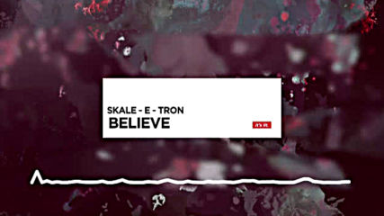 Believe - Skale -E - Tron