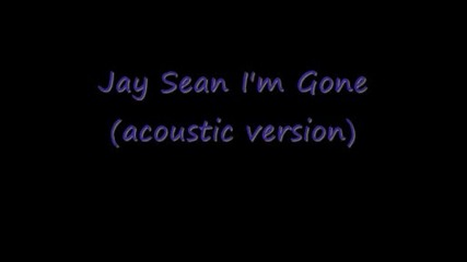 Jay Sean - I m Gone (acoustic Version)