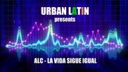 New! Латино! 2015   Alc - La Vida Sigue Igual ( Audio )