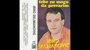 Ibro Selmanovic - Тebe ne mogu da prevarim