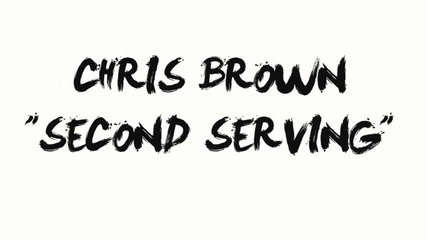 Chris Brown - Second Serving ( High Definition )