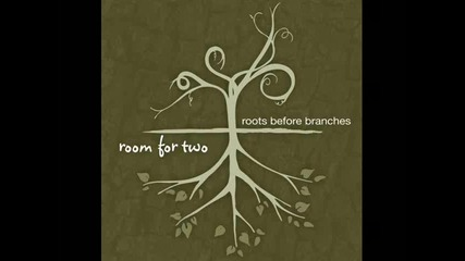 Превод !!! Room for two - Roots before branches