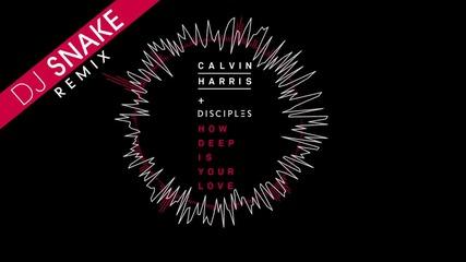 Calvin Harris & Disciples - How Deep Is Your Love (dj Snake Remix)