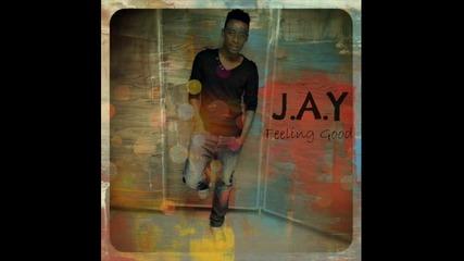 J.a.y - Feeling Good - Soon