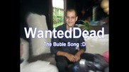 Wanteddead - The Buble Song