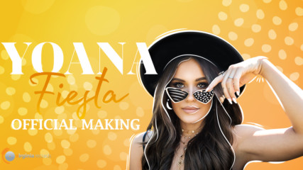 Yoana - Fiesta (Official Making)