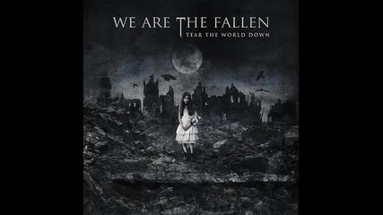 We Are The Fallen - Tear The World Down (превод)