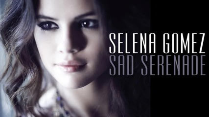 Selena Gomez - Sad Serenade ( New Song 2013 )