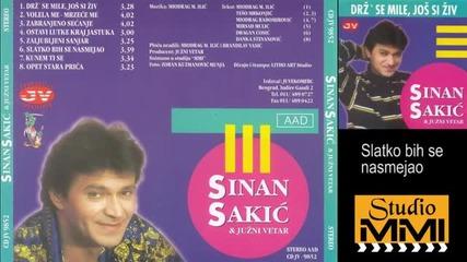 Sinan Sakic i Juzni Vetar - Slatko bih se nasmejao (audio 1998)