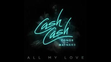 *2017* Cash Cash ft. Conor Maynard - All My Love