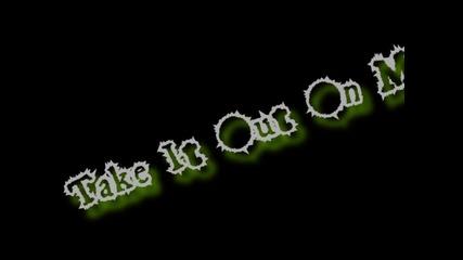 Thousand Foot Krutch - Take It Out On Me Hd (lyrics)