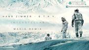 Hans Zimmer - S.t.a.y- Madis Remix- Interstellar Theme.