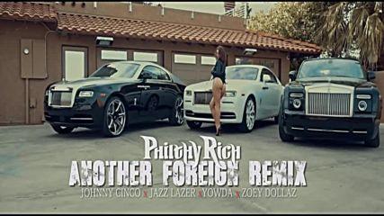 Philthy Rich ft. Johnny Cinco, Jazz Lazer, Yowda, Zoey Dollaz - Another Foreign (remix)