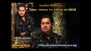 Balada Nasko Mentata i Tana - Iskam Te Vqrvai mi 2014 - Dj Gogi Original
