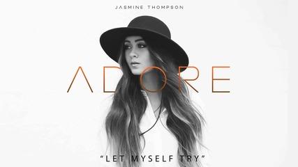 Jasmine Thompson - Let Myself Try (текст + превод)