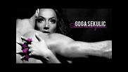Goga Sekulic 2011 - Slomi me od ljubavi