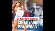 Chittiyaan Kalaiyaan - Roy - Dj Kareen Remix (extended Version)