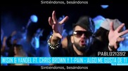 Wisin y Yandel ft. Chris Brown ft. T-pain - Algo Me Gusta De Ti (превод)[video Oficial]