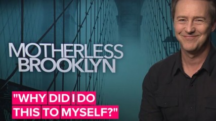 Edward Norton on his love/hate relationship with 'Motherless Brooklyn'