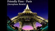 Friendly Fires - Paris (aeroplane Remix)