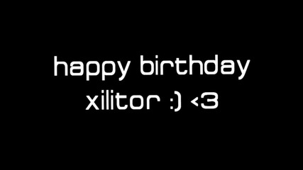Xilitor Bday clip by Rythmm and Nonstyller [hd]